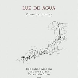 Sebastian Macchi & Claudio Bolzani & Fernando Silva LUZ DE AGUA Otras Canciones