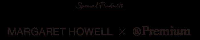 MARGARET HOWELL x &Premium